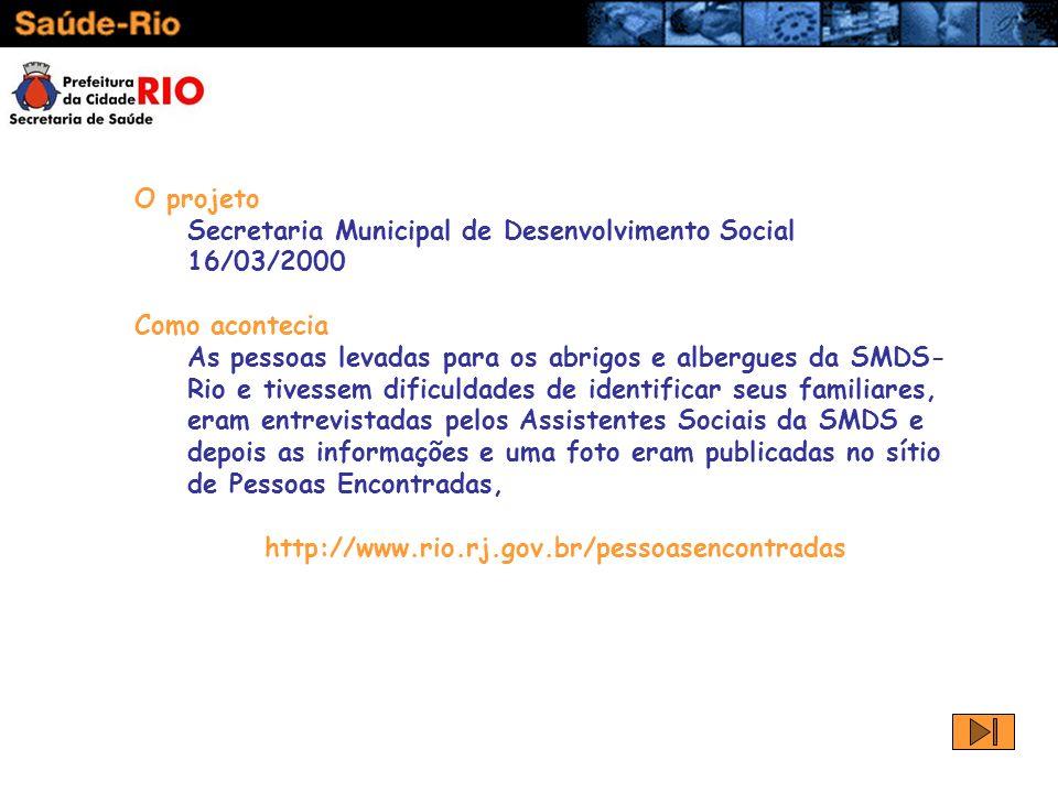 O projeto Secretaria Municipal de Desenvolvimento Social 16/03/2000 Como acontecia As pessoas levadas para os abrigos e albergues da SMDS- Rio e tives