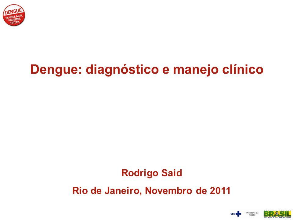 Dengue: diagnóstico e manejo clínico Rodrigo Said Rio de Janeiro, Novembro de 2011