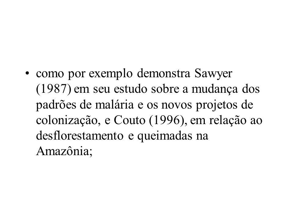 como por exemplo demonstra Sawyer (1987) em seu estudo sobre a mudança dos padrões de malária e os novos projetos de colonização, e Couto (1996), em r