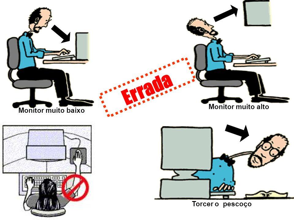 Torcer o pescoço Errada Monitor muito baixo Monitor muito alto