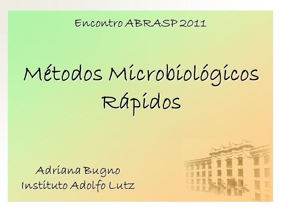 Métodos Microbiológicos Rápidos Adriana Bugno Instituto Adolfo Lutz Encontro ABRASP 2011