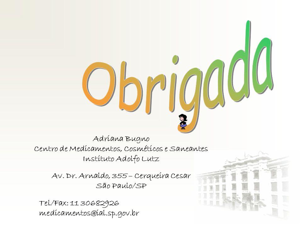 Adriana Bugno Centro de Medicamentos, Cosméticos e Saneantes Instituto Adolfo Lutz Av. Dr. Arnaldo, 355 – Cerqueira Cesar São Paulo/SP Tel/Fax: 11 306