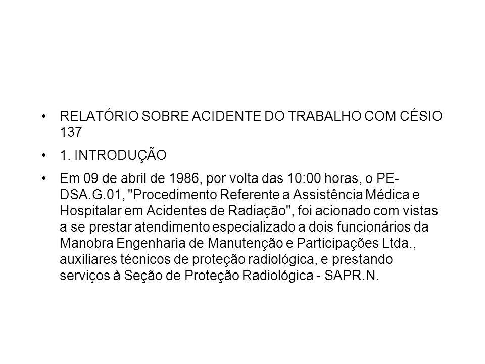 RELATÓRIO SOBRE ACIDENTE DO TRABALHO COM CÉSIO 137 1. INTRODUÇÃO Em 09 de abril de 1986, por volta das 10:00 horas, o PE- DSA.G.01,