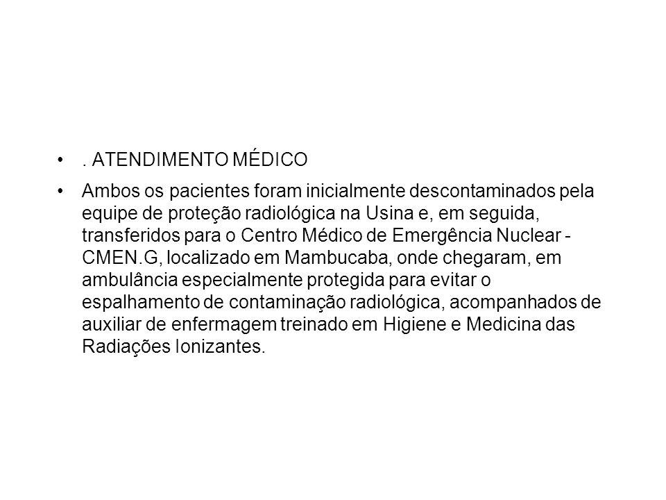. ATENDIMENTO MÉDICO Ambos os pacientes foram inicialmente descontaminados pela equipe de proteção radiológica na Usina e, em seguida, transferidos pa