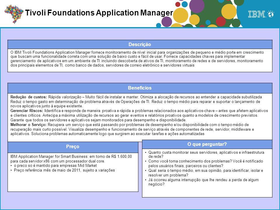 Preço IBM Application Manager for Smart Business: em torno de R$ 1.600,00 para cada servidor x86 com um processador dual core. o preco so é mantido pa