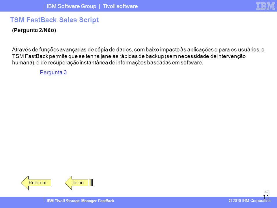 IBM Software Group | Tivoli software IBM Tivoli Storage Manager FastBack © 2010 IBM Corporation TSM FastBack Sales Script (Pergunta 2/Não) Através de