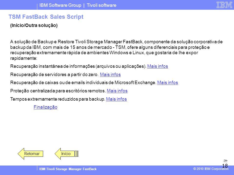 IBM Software Group | Tivoli software IBM Tivoli Storage Manager FastBack © 2010 IBM Corporation TSM FastBack Sales Script (Início/Outra solução) A sol
