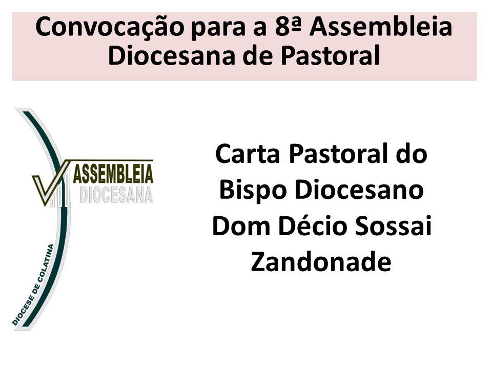 Convocação para a 8ª Assembleia Diocesana de Pastoral Carta Pastoral do Bispo Diocesano Dom Décio Sossai Zandonade