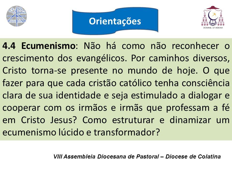 VIII Assembleia Diocesana de Pastoral – Diocese de Colatina 4.4 Ecumenismo: Não há como não reconhecer o crescimento dos evangélicos. Por caminhos div