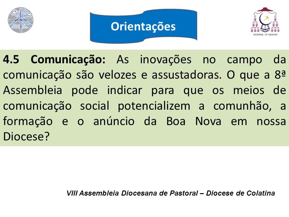 VIII Assembleia Diocesana de Pastoral – Diocese de Colatina 4.5 Comunicação: As inovações no campo da comunicação são velozes e assustadoras. O que a