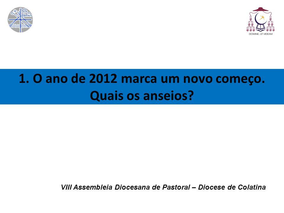 1. O ano de 2012 marca um novo começo. Quais os anseios? VIII Assembleia Diocesana de Pastoral – Diocese de Colatina