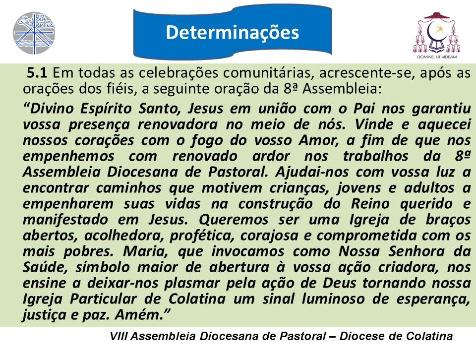 5.1 Em todas as celebrações comunitárias, acrescente-se, após as orações dos fiéis, a seguinte oração da 8ª Assembleia: Divino Espírito Santo, Jesus e