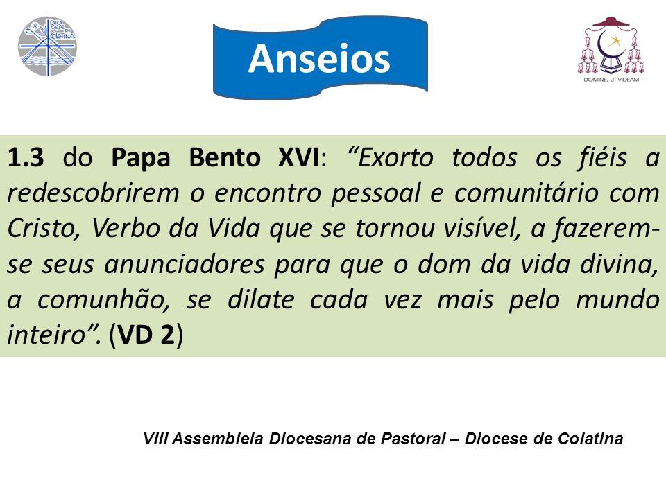VIII Assembleia Diocesana de Pastoral – Diocese de Colatina 1.3 do Papa Bento XVI: Exorto todos os fiéis a redescobrirem o encontro pessoal e comunitá