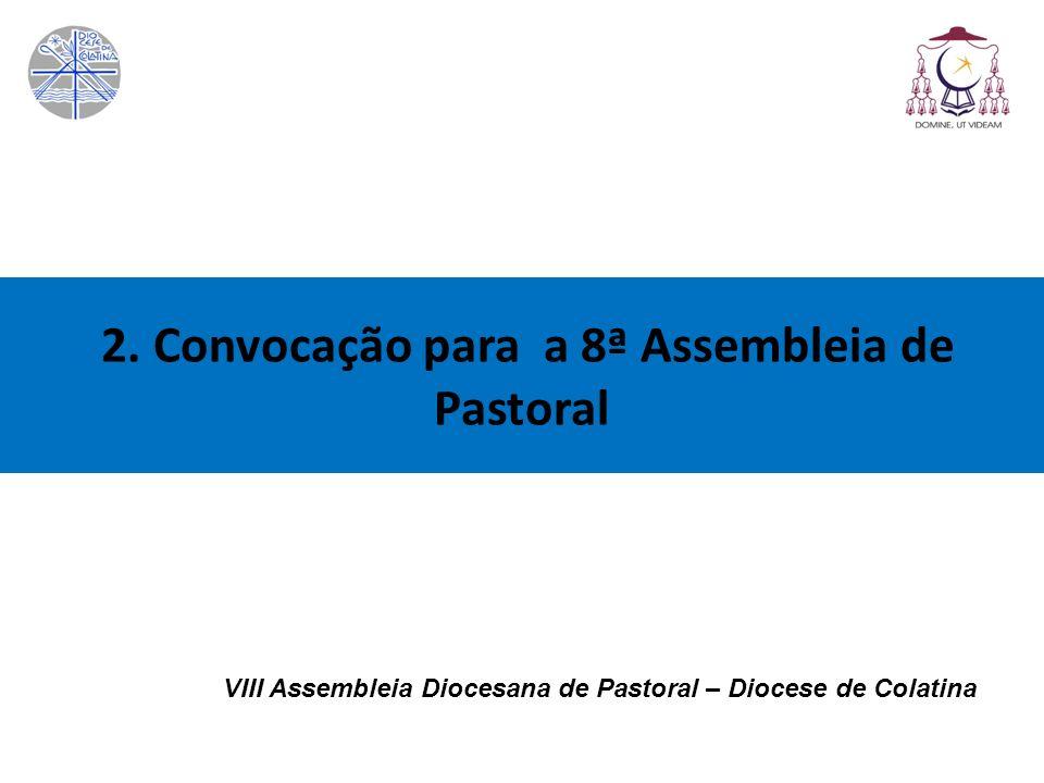 VIII Assembleia Diocesana de Pastoral – Diocese de Colatina 4.7 Vocações: Certa acomodação ao jeito de ser do mundo de hoje pode ter invadido nossos corações.