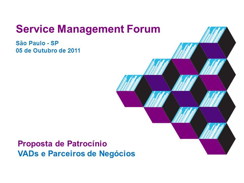 Service Management Forum São Paulo - SP 05 de Outubro de 2011 Proposta de Patrocínio VADs e Parceiros de Negócios