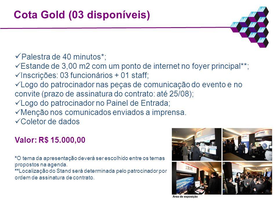 Cota Gold (03 disponíveis) Palestra de 40 minutos*; Estande de 3,00 m2 com um ponto de internet no foyer principal**; Inscrições: 03 funcionários + 01