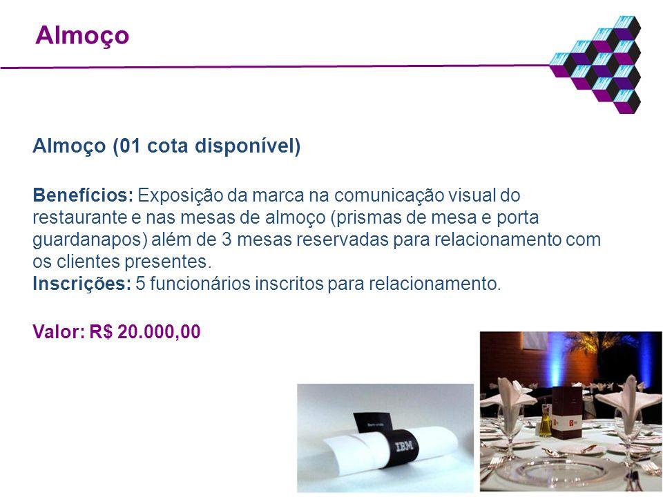 Almoço Almoço (01 cota disponível) Benefícios: Exposição da marca na comunicação visual do restaurante e nas mesas de almoço (prismas de mesa e porta