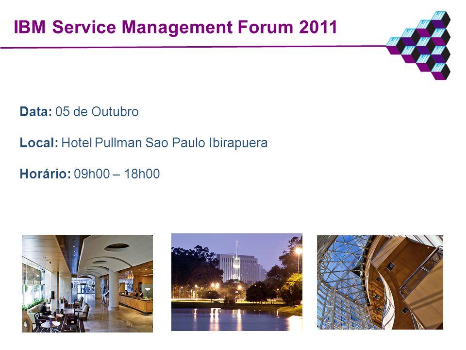 Data: 05 de Outubro Local: Hotel Pullman Sao Paulo Ibirapuera Horário: 09h00 – 18h00 IBM Service Management Forum 2011