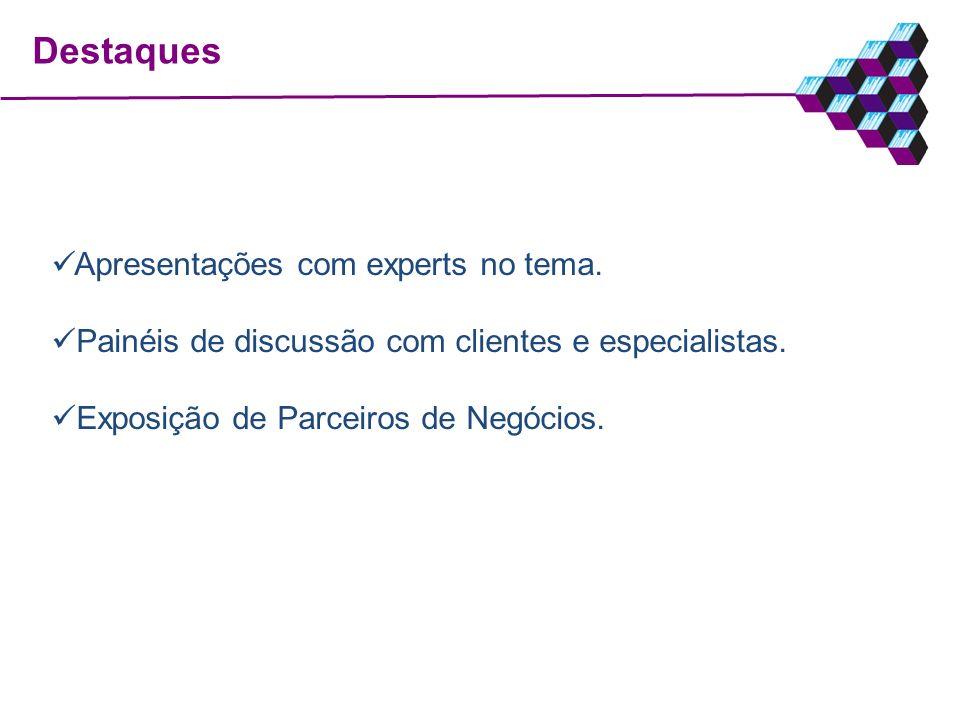 Destaques Apresentações com experts no tema. Painéis de discussão com clientes e especialistas. Exposição de Parceiros de Negócios.