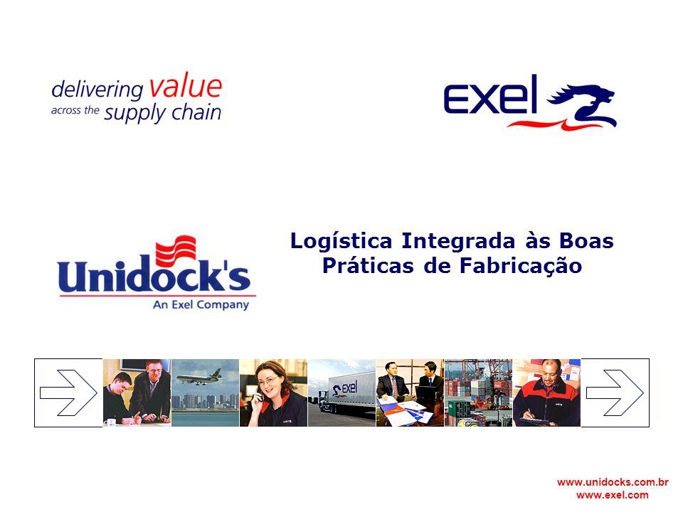 www.unidocks.com.br www.exel.com Logística Integrada às Boas Práticas de Fabricação