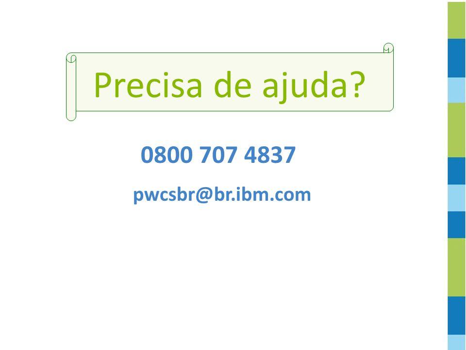 0800 707 4837 Precisa de ajuda? pwcsbr@br.ibm.com