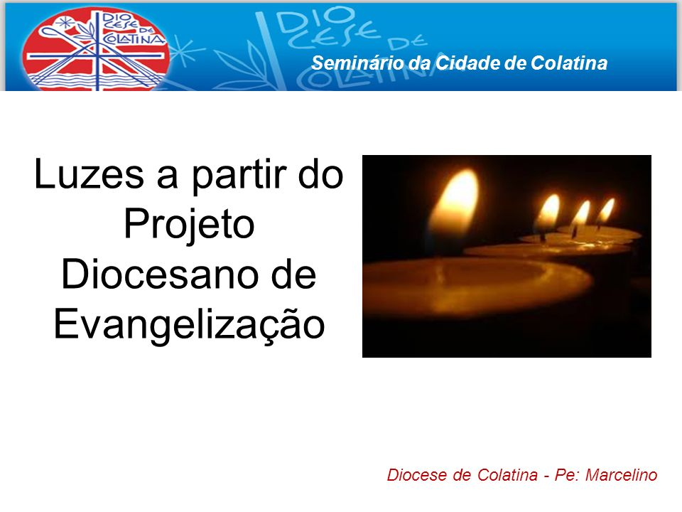 Luzes a partir do Projeto Diocesano de Evangelização Diocese de Colatina - Pe: Marcelino Seminário da Cidade de Colatina