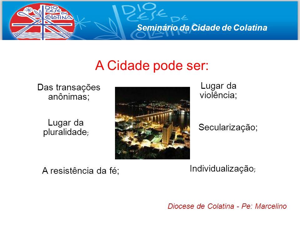 A Cidade pode ser: Lugar da violência; Secularização; Individualização ; A resistência da fé; Lugar da pluralidade ; Das transações anônimas; Seminári