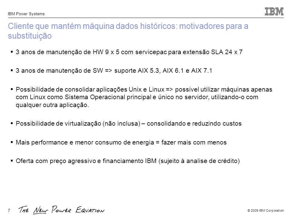 © 2009 IBM Corporation IBM Power Systems 7 Cliente que mantém máquina dados históricos: motivadores para a substituição 3 anos de manutenção de HW 9 x