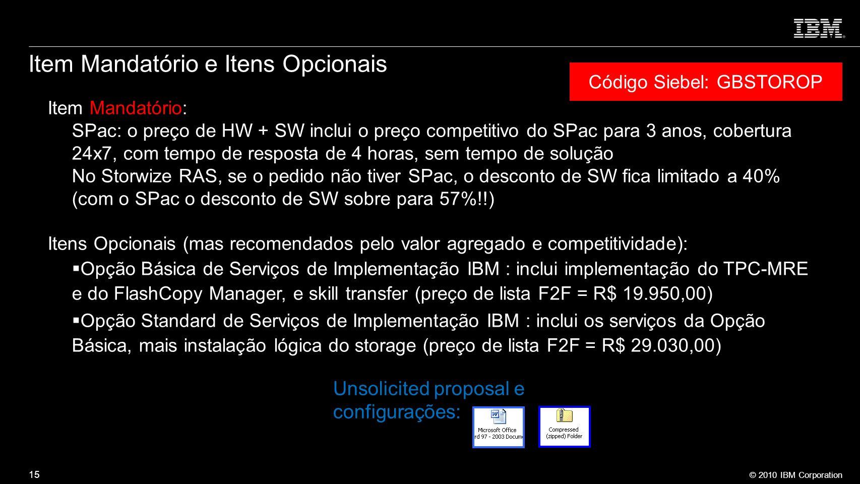© 2010 IBM Corporation Item Mandatório e Itens Opcionais Código Siebel: GBSTOROP Item Mandatório: SPac: o preço de HW + SW inclui o preço competitivo