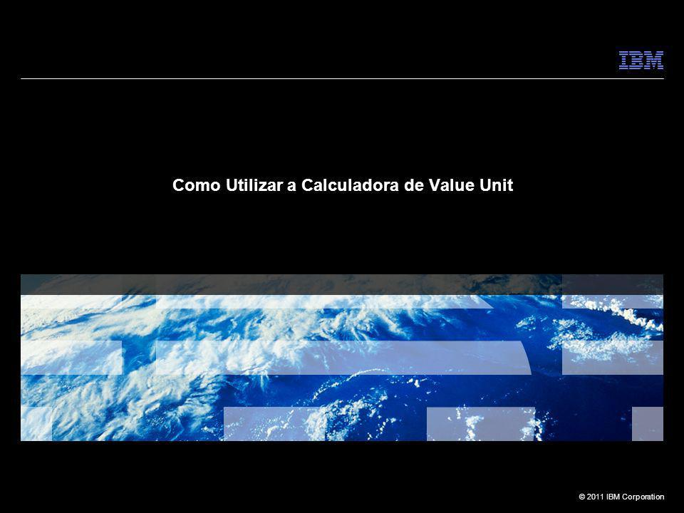 © 2011 IBM Corporation Como Utilizar a Calculadora de Value Unit