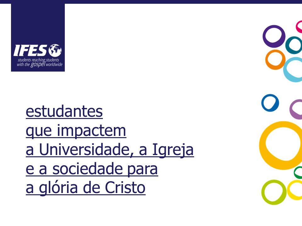 estudantes que impactem a Universidade, a Igreja e a sociedade para a glória de Cristo