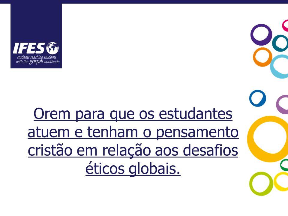 Orem para que os estudantes atuem e tenham o pensamento cristão em relação aos desafios éticos globais.