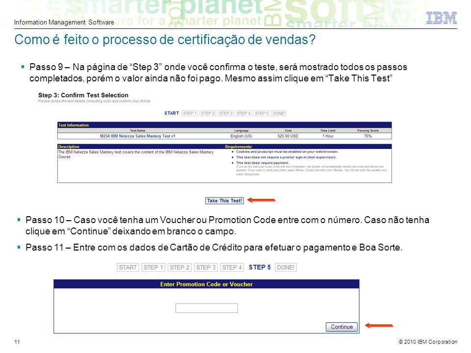 © 2010 IBM Corporation Information Management Software 11 Como é feito o processo de certificação de vendas.