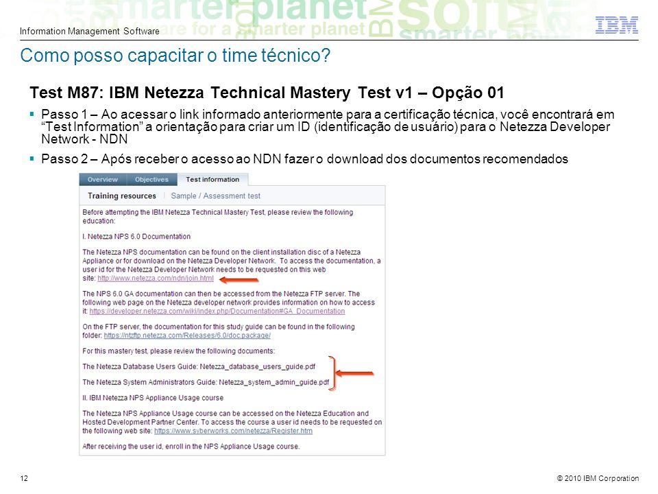 © 2010 IBM Corporation Information Management Software 12 Como posso capacitar o time técnico.