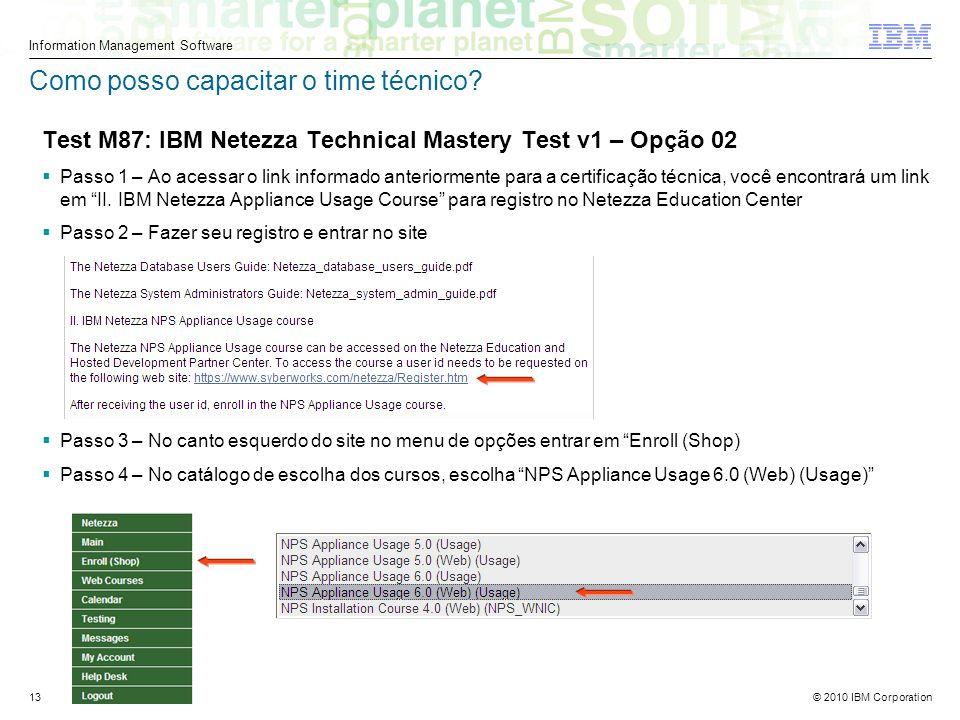© 2010 IBM Corporation Information Management Software 13 Como posso capacitar o time técnico.