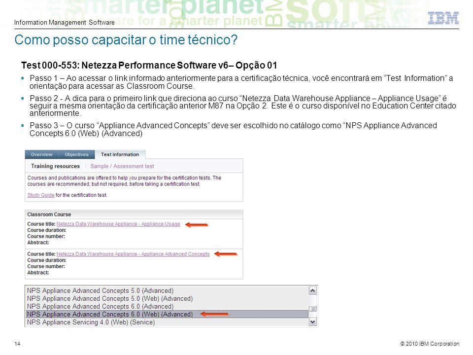 © 2010 IBM Corporation Information Management Software 14 Como posso capacitar o time técnico.