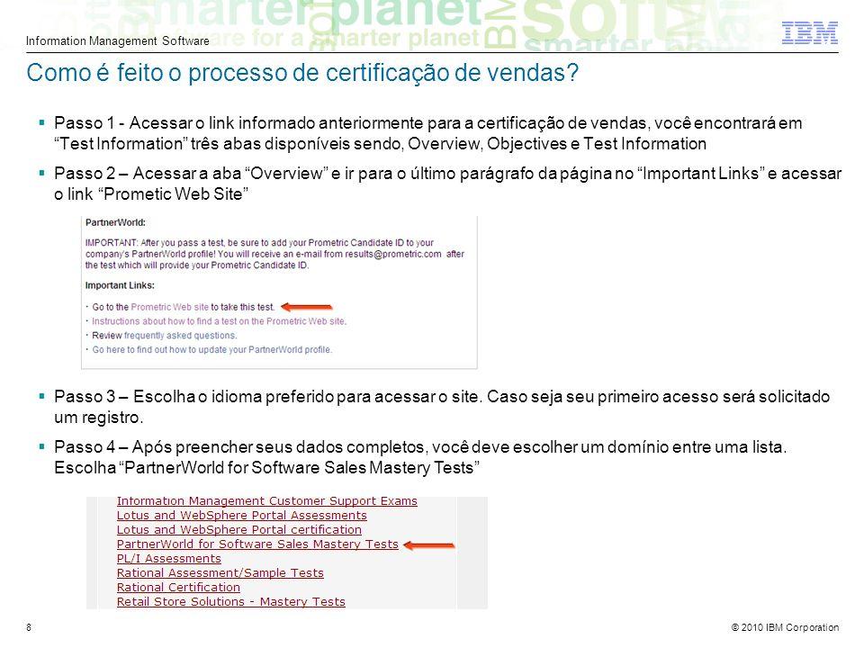 © 2010 IBM Corporation Information Management Software 8 Como é feito o processo de certificação de vendas.