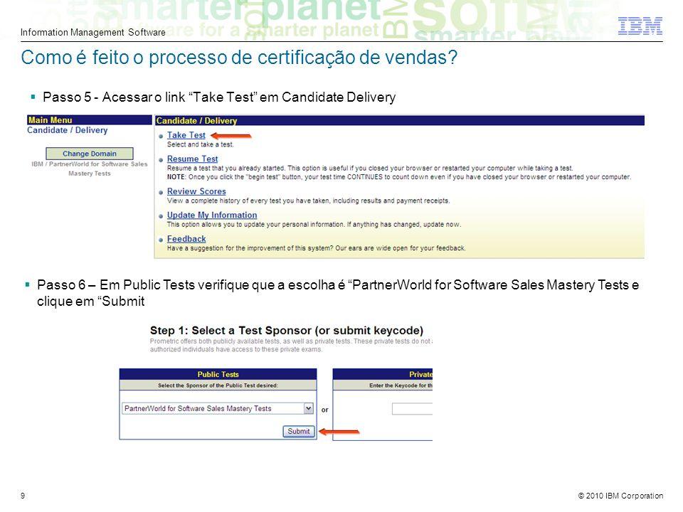 © 2010 IBM Corporation Information Management Software 9 Como é feito o processo de certificação de vendas.