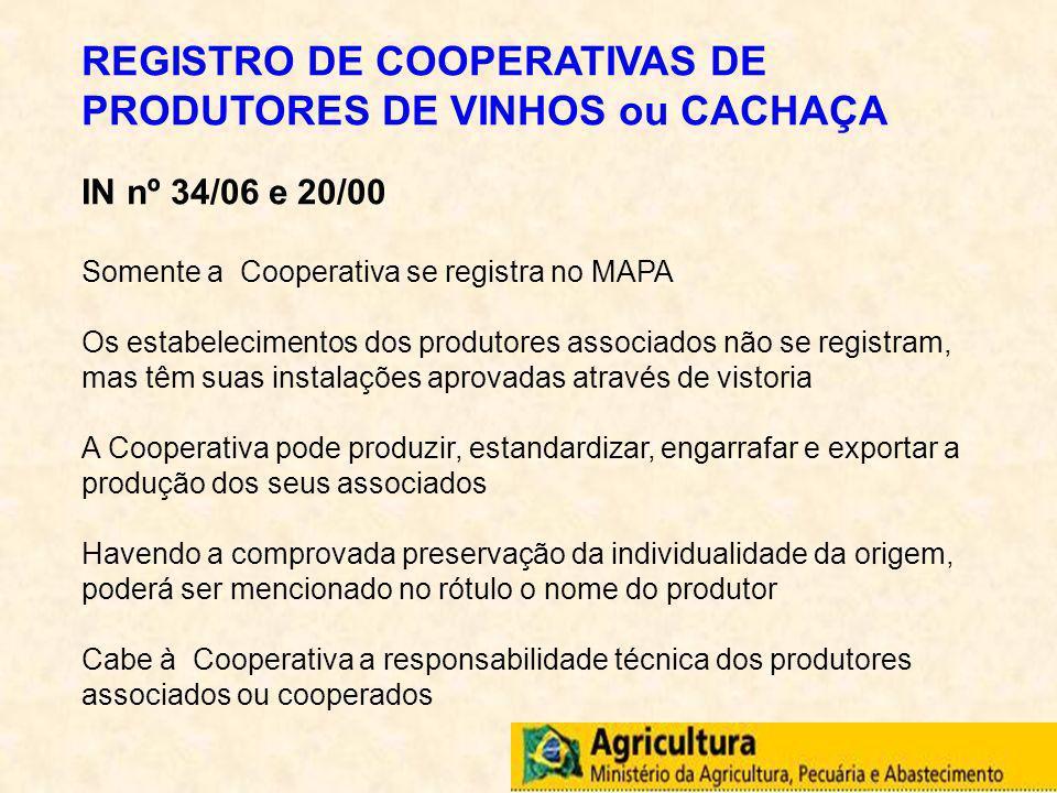 REGISTRO DE COOPERATIVAS DE PRODUTORES DE VINHOS ou CACHAÇA IN nº 34/06 e 20/00 Somente a Cooperativa se registra no MAPA Os estabelecimentos dos prod