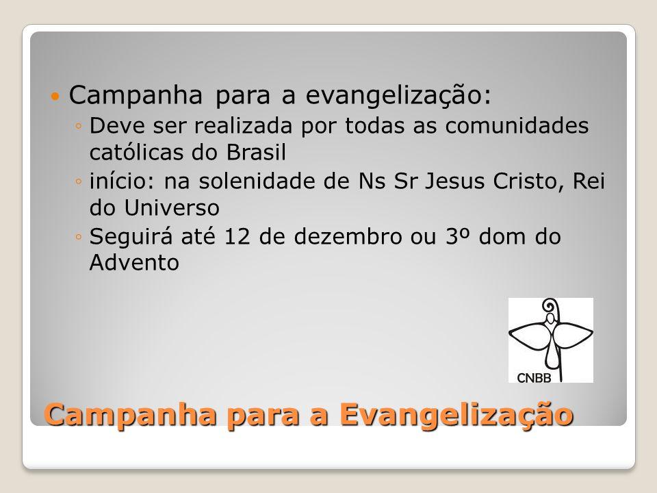 Campanha para a evangelização: Deve ser realizada por todas as comunidades católicas do Brasil início: na solenidade de Ns Sr Jesus Cristo, Rei do Uni