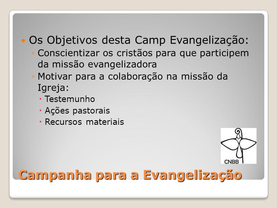 Campanha para a Evangelização Os Objetivos desta Camp Evangelização: Conscientizar os cristãos para que participem da missão evangelizadora Motivar pa