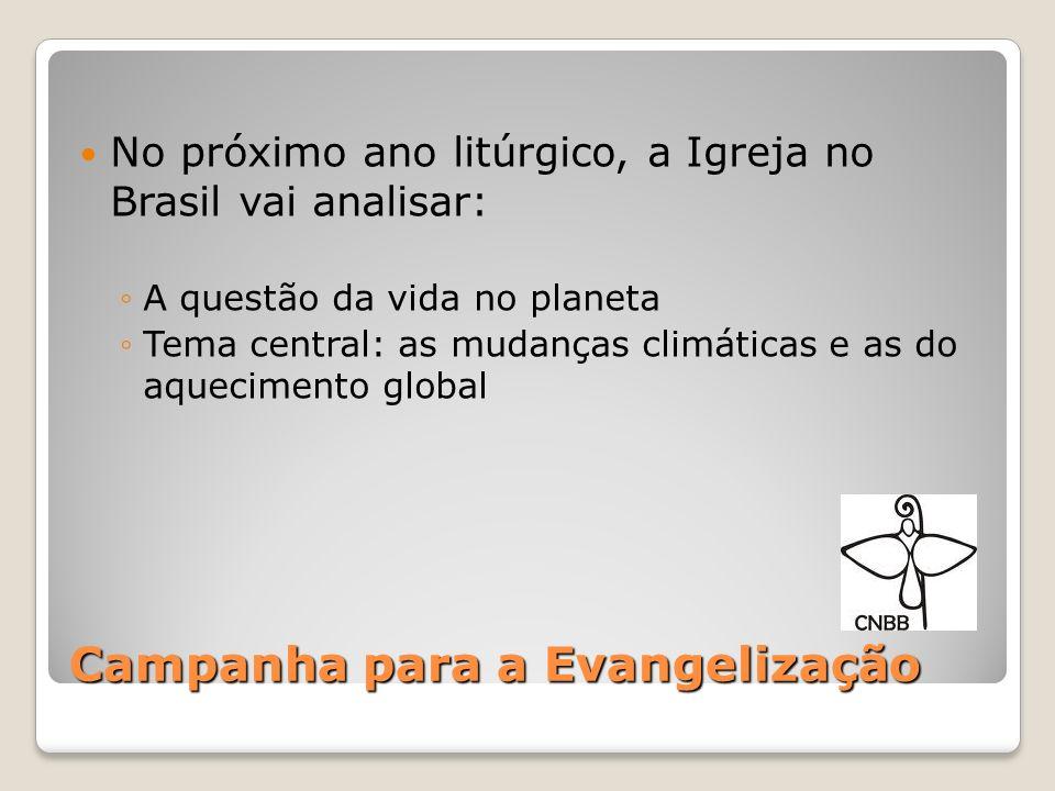 Campanha para a Evangelização No próximo ano litúrgico, a Igreja no Brasil vai analisar: A questão da vida no planeta Tema central: as mudanças climát