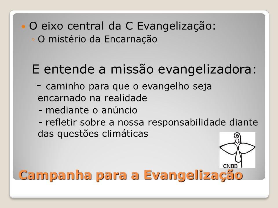 Campanha para a Evangelização O eixo central da C Evangelização: O mistério da Encarnação E entende a missão evangelizadora: - caminho para que o evan