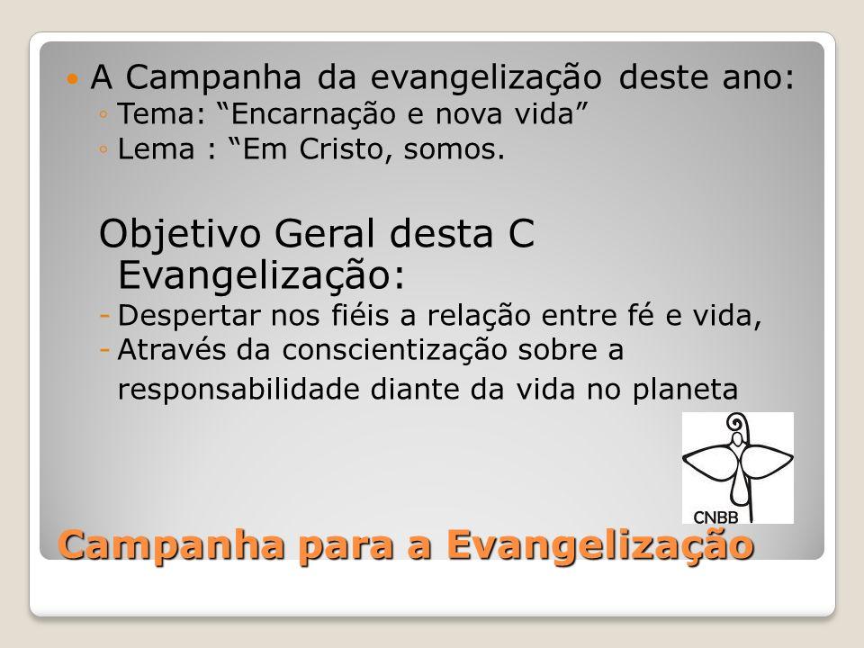 Campanha para a Evangelização A Campanha da evangelização deste ano: Tema: Encarnação e nova vida Lema : Em Cristo, somos. Objetivo Geral desta C Evan