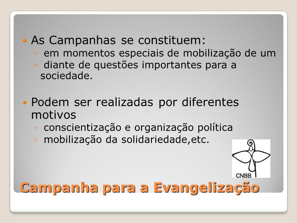 Campanha para a Evangelização As Campanhas se constituem: em momentos especiais de mobilização de um diante de questões importantes para a sociedade.