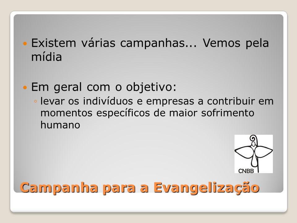 Campanha para a Evangelização Existem várias campanhas... Vemos pela mídia Em geral com o objetivo: levar os indivíduos e empresas a contribuir em mom