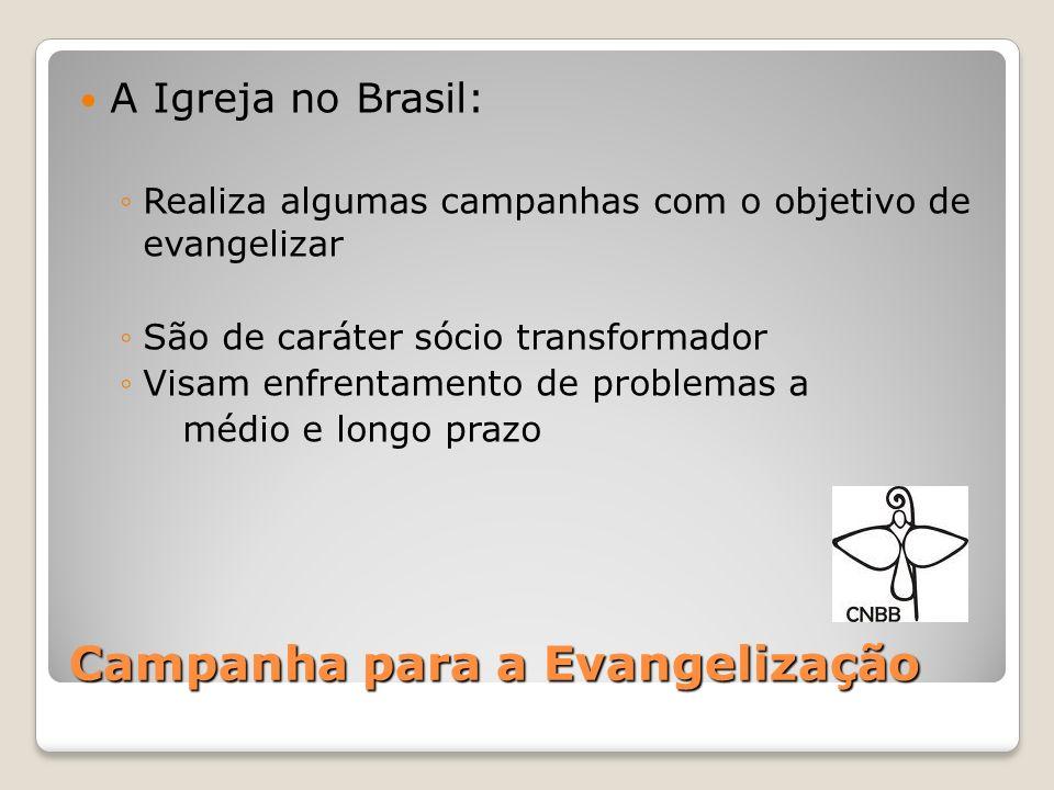 Campanha para a Evangelização As principais Campanhas são: - Campanha da fraternidade (desde 64) - Campanha missionária (desde 1926) - Campanha da evangelização (desde 1998) Podem ser criadas outras em caráter emergencial