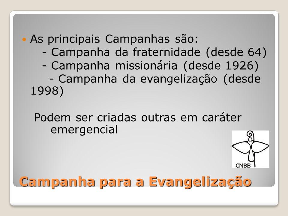 Campanha para a Evangelização As principais Campanhas são: - Campanha da fraternidade (desde 64) - Campanha missionária (desde 1926) - Campanha da eva