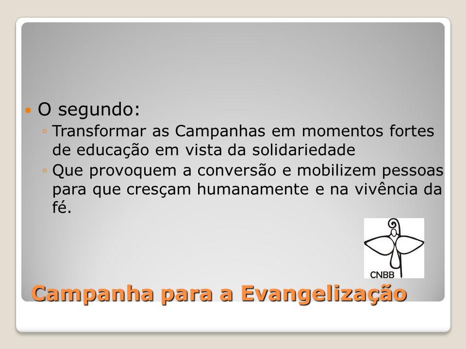 Campanha para a Evangelização O terceiro: ampliar as contribuições da sociedade, sobretudo dos cristãos, nas coletas de recursos para a evangelização, ações missionárias e apoiar iniciativas de solidariedade