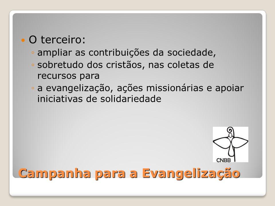 Campanha para a Evangelização O terceiro: ampliar as contribuições da sociedade, sobretudo dos cristãos, nas coletas de recursos para a evangelização,